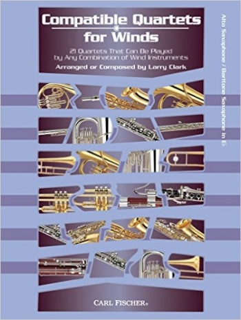 Compatible Quartets For Winds: 21 Quartets That Can Be Played By Any Combination Sax Eb