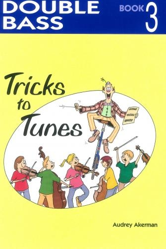 Tricks To Tunes Book 3: Double Bass (akerman)