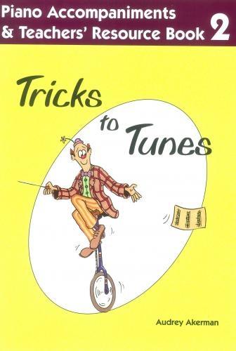 Tricks To Tunes Book 2: Piano Accompaniment & Teachers Resource (Accompaniment) (akerman)