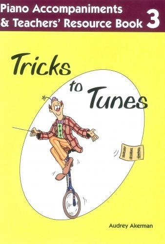 Tricks To Tunes Book 3: Piano Accompaniment & Teachers Resource (Accompaniment) (akerman)