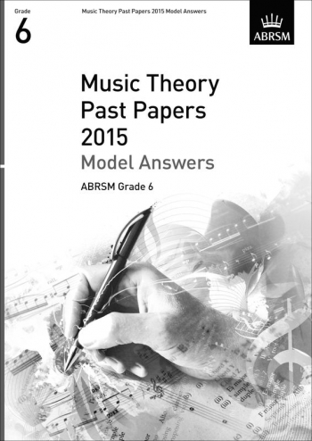 ABRSM: Music Theory Past Papers 2015 Model Answers Grade 6