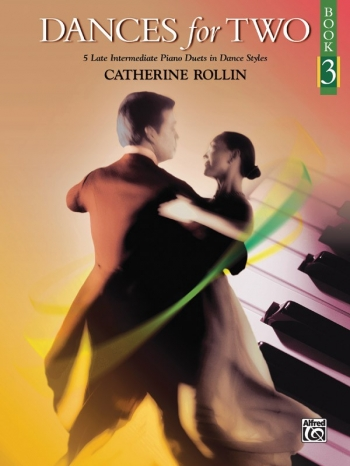 Dances For Two, Book 3: Piano Duet By Catherine Rollin (Alfred)