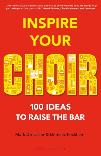 Inspire Your Choir: 100 Ideas To Raise The Bar (A & C Black)