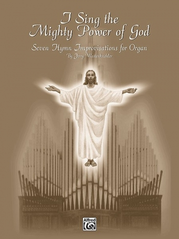 I Sing The Mighty Power Of God (Seven Hymn Improvisations For Organ) Arr By  Westenkuehler