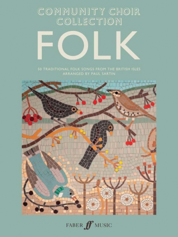 The Community Choir Collection: Folk 50 Folk Songs From The British Isles (Sartin) (Faber)