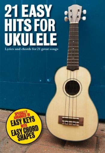 21 Easy Hits For Ukulele: Lyrics And Chords
