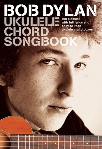Bob Dylan Ukulele Chord Songbook: Lyrics And Chords
