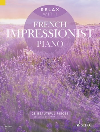 Relax With French Impressionist Piano: 35 Beautiful Pieces: Piano Solo (Schott)