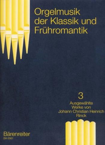 Organ Music of the Classic & Romantic Period, Vol.3. Selected Pieces by J C H Rinck.: Organ: (Barenr