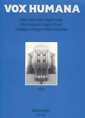 VOX HUMANA Vol. 2. International Organ Music: USA. (Pieces by 8 North American Composers from the 18