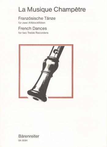 Musique Champetre, La.  French Dances : 2 Treble Recorders: (Barenreiter)