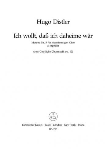 Sacred Choral Music, Op.12/ 5: Ich wollt, dass ich daheime waer (G) : Choral: (Barenreiter)
