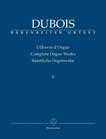 Organ Works, Vol.5 (complete) (Urtext).  Dix Pieces pour Grand Orgue; Fantasietta avec Variations.: