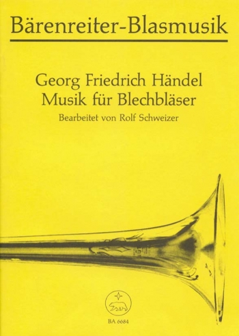 Music for Brass (movements from Fireworks; Watermusic; Jephta; Suite in F) Schweizer: Brass: (Barenr
