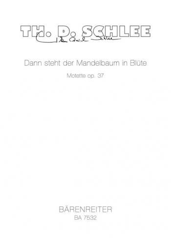 Dann steht der Mandelbaum in Bluete. Motet op.37. : Choral: (Barenreiter)