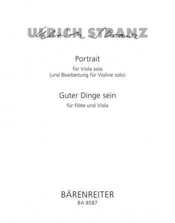 Portrait fuer Viola solo (and arrangement for Violin solo); Guter Ding sein fuer Floete und Viola.:
