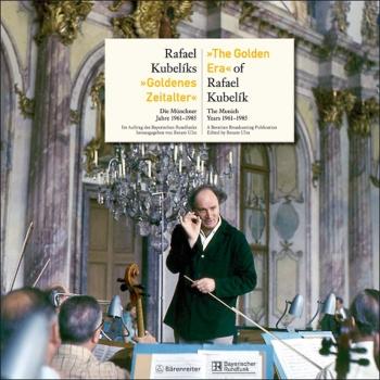 The Golden Era of Rafael Kubelik.  The Munich Years 1961-1985. (G-E): Book: (Barenreiter)