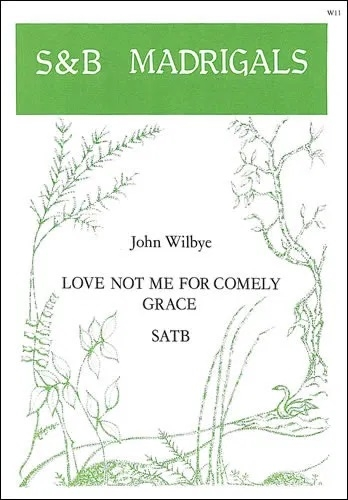 Love Not Me For Comely Grace: Vocal SATB (Stainer & Bell)