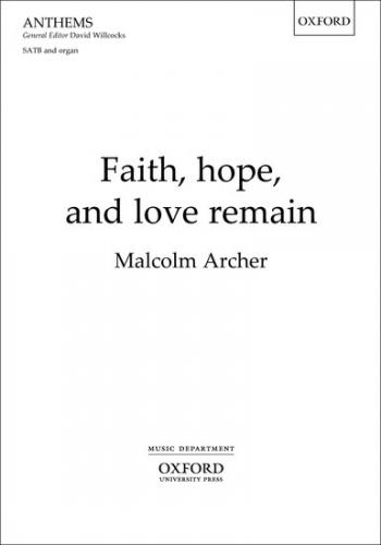 Faith, hope, and love remain: SATB & organ