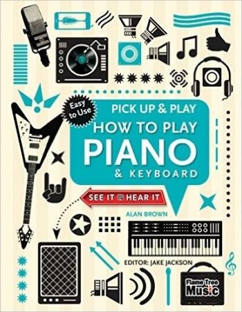 PICK UP AND PLAY Piano & Keyboard (Alan Brown)