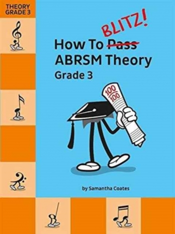 How To Blitz! ABRSM Theory Grade 3 (Samantha Coates)