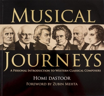 Musical Journeys - A Personal Introduction To Western Classical Composers (Homi Dastoor)