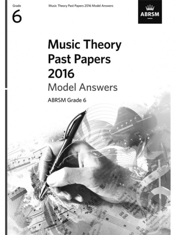 ABRSM: Music Theory Past Papers 2016 Model Answers Grade 6