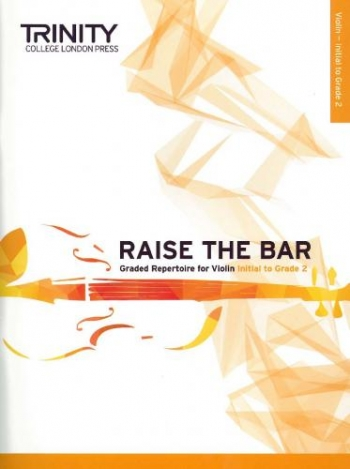 Raise The Bar Graded Repertoire For Violin Initial To Grade 2 (Trinity)
