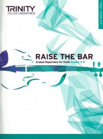 Raise The Bar Graded Repertoire For Violin Grade 3-5 (Trinity)