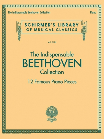 The Indispensable Beethoven Collection - 12 Famous Piano Pieces (Schirmer)