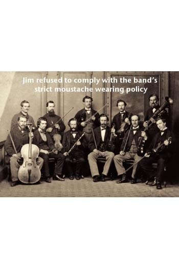 Greeting Card: Jim Refused To Comply With The Band's Strict Moustache Wearing Policy