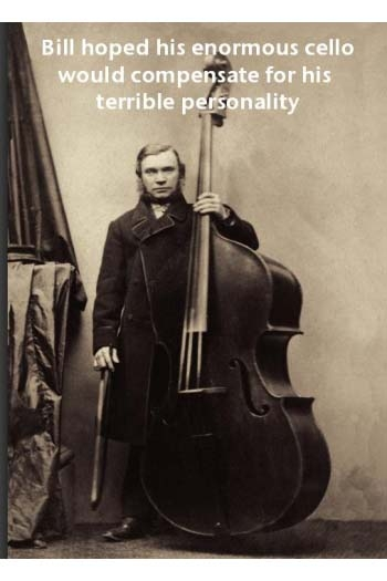 Greeting Card: Bill Hoped His Enormous Cello Would Compensate For His Terrible Personality
