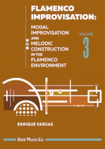 Flamenco Improvisation 3: Modal Improvisation And Melodic Construction In The Flamenco Env