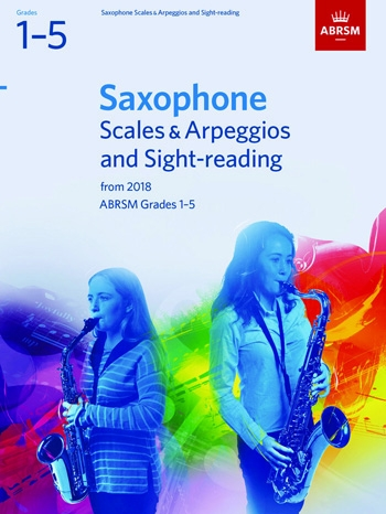 ABRSM Saxophone Scales & Arpeggios And Sight-Reading Grades 1–5 From 2018