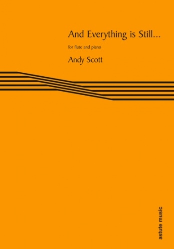 And Everything Is Still... (flute & Piano) By Andy Scott