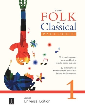 From Folk To Classical 1 For Guitar: 30 Favourite Pieces Arranged For The Middle-grade Gui