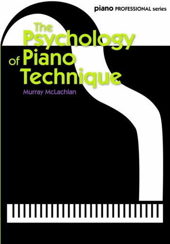 The Psychology Of Piano Technique (Murray Mclachlan)