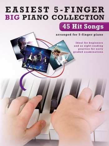 Easiest 5 Finger Piano Collection:  Big Piano Collection 45 Hit Songs Piano