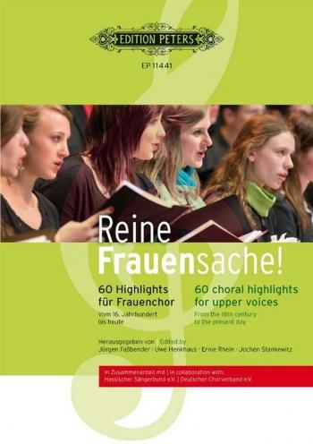 Reine Frauensache!: 60 Choral Highlights For Upper Voices
