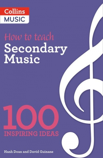 How To Teach: Secondary Music: 100 Inspiring Ideas