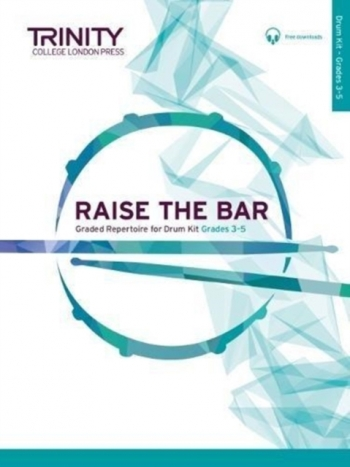 Raise The Bar Drum Kit: Grades 3-5: Drum Set (Trinity)