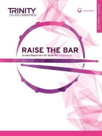 Raise The Bar Drum Kit: Grades 6-8: Drum Set (Trinity)