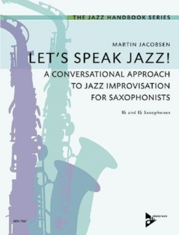 Let's Speak Jazz!: A Conversational Approach To Jazz Improvisation For Saxophonists