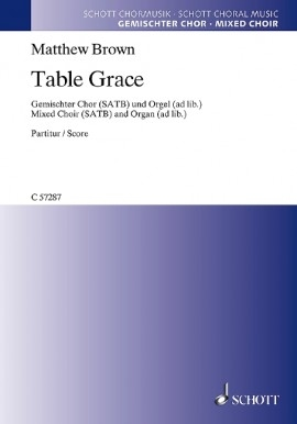 Table Grace: Mixed Choir (SATB) And Organ (Schott)