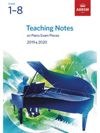 ABRSM Teaching Notes On The Piano Exam Pieces: 2019 & 2020 Grades 1-8
