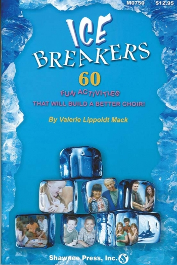 IceBreakers:  60 Fun Activities To Build A Better Choir