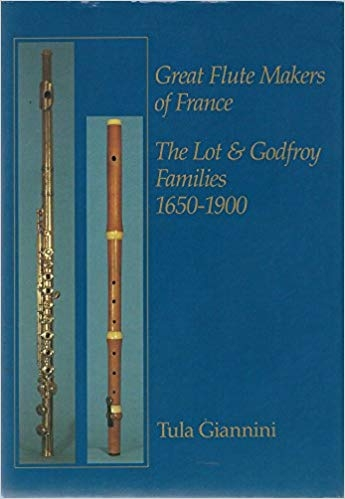 Great Flute Makers Of France: The Lot And Godfroy Families, 1650-1900