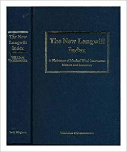 New Langwill Index: Dictionary Of Musical Wind-instrument Makers And Inventors