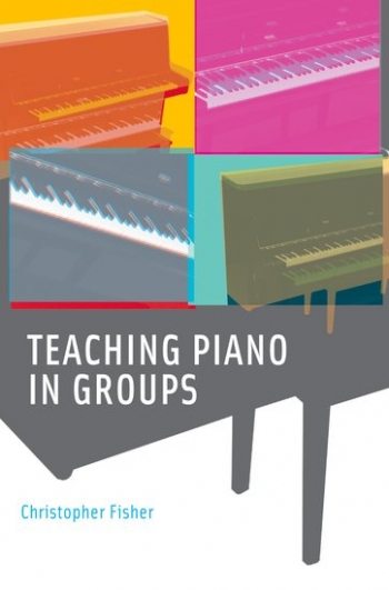 Teaching Piano In Groups (Christopher Fisher)