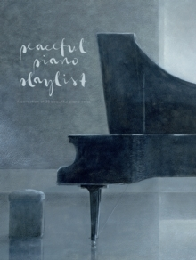 Peaceful Piano Playlist: A Collection Of 35 Beautiful Piano Solos